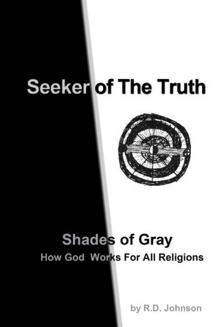 Seeker of The Truth: Shades of Gray (Its All Connected: How God Works For All Religions Book 1)  by  R.D. Johnson