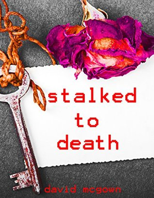 STALKED TO DEATH.: TERRIFYING TRUE STORIES OF STALKERS WHO KILL.  by  David McGown