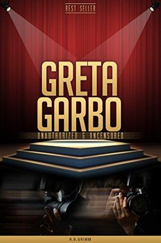 Greta Garbo Unauthorized & Uncensored R.B. Grimm