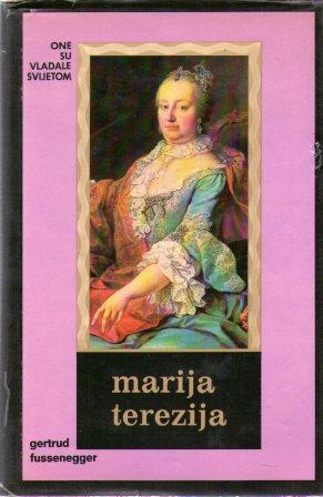 Marija Terezija: kraljičine čari Gertrud Fussenegger