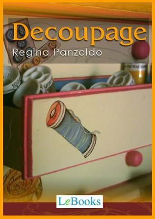 Decoupage Fácil  by  Regina Panzoldo