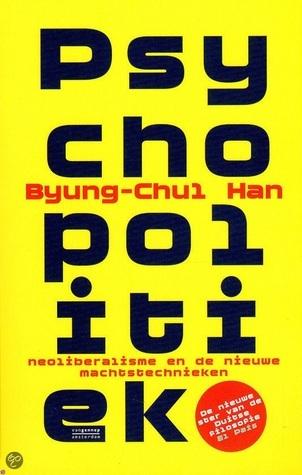Psychopolitiek: Neoliberalisme en de nieuwe machtstechnieken Byung-Chul Han