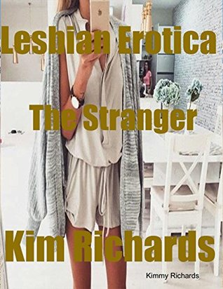 Lesbian Erotica the Stranger  by  Kimmy Richards