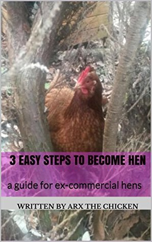 3 Easy Steps to Become Head Hen: a guide for ex-commercial chickens written by arx the chicken