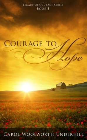 Courage to Hope (Legacy of Courage Series) Carol Underhill