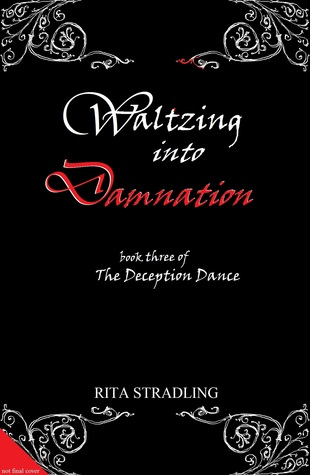 Waltzing into Damnation (The Deception Dance, #3)  by  Rita Stradling
