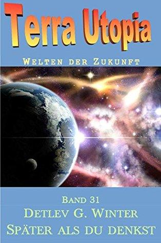 Terra-Utopia 31 - Später als du denkst: Zweiter Teil der Nullarbor-Quatrologie  by  Detlev G- Winter