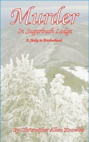 Murder in Sugarbush Lodge: A Study in Brotherhood  by  Christopher Allan Knowles