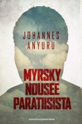 Myrsky nousee paratiisista  by  Johannes Anyuru