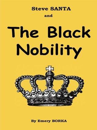 Steve SANTA and the Black Nobility  by  Emery Borka