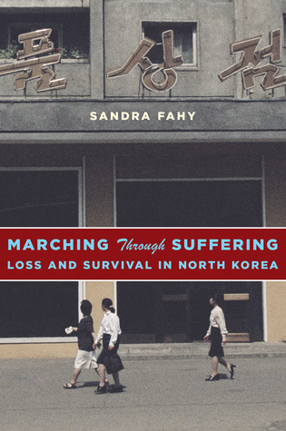 Marching Through Suffering Loss and Survival in North Korea Sandra Fahy