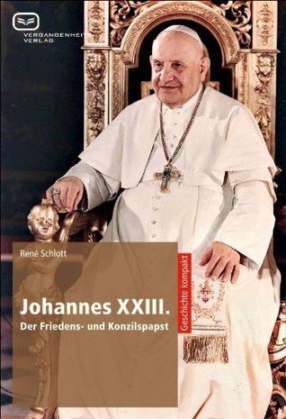 Johannes XXIII.: Der Friedens- und Konzilspapst  by  René Schlott