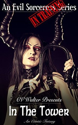 In The Tower (Evil Sorceress In Training Book 2)  by  C.V. Walter