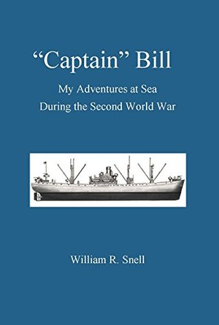 Captain Bill: My Adventures at Sea During the Second World War William Snell