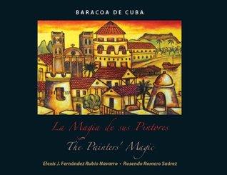 Baracoa de Cuba: La Magia de sus pintores / The Painters Magic  by  Elexis J. Fernandez Rubio Navarro