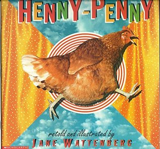 Henny-Penny  by  retold and illustrated by Jane Wattenber