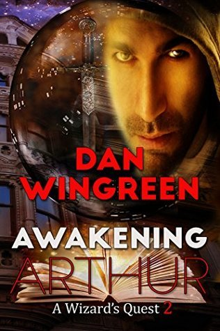 Awakening Arthur (A Wizards Quest Book 2) Dan Wingreen