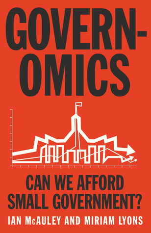 Governomics: Can We Afford Small Government? Ian McAuley and Miriam Lyons