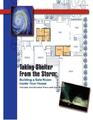 Taking Shelter From the Storm: Building a Safe Room Inside Your House Federal Emergency Management Agency
