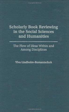 Scholarly Book Reviewing in the Social Sciences and Humanities: The Flow of Ideas Within and Among Disciplines  by  Ylva Lindholm-Romantschuk