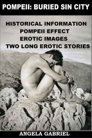 POMPEII: BURIED SIN CITY: HISTORICAL INFORMATION, EROTIC IMAGES, EROTIC STORIES  by  Hidden Secrets