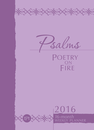 Psalms Poetry on Fire 2016: 16-Month Weekly Planner Belle City Gifts