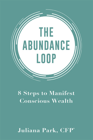 The Abundance Loop: 8 Steps to Manifest Conscious Wealth  by  Juliana Park