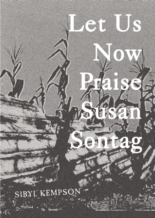 Let Us Now Praise Susan Sontag  by  Sibyl Kempson