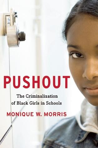 Pushout: The Criminalization of Black Girls in Schools Monique W. Morris