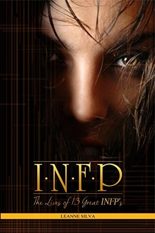 INFP: The Lives of 13 Great INFPs  by  Leanne Silva
