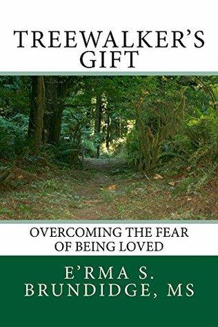 Treewalkers Gift Overcoming the Fear of Being Loved  by  Erma Brundidge