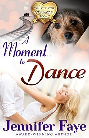 A Moment to Dance (Whistle Stop Romance #2) Jennifer Faye