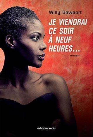 Je viendrai ce soir à neuf heures...: Thriller mystique autour du Prix Goncourt  by  Willy Deweert