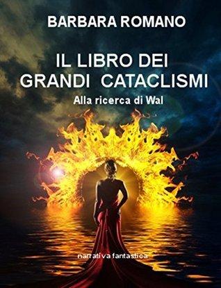Il libro dei Grandi Cataclismi: Alla ricerca di Wal  by  Barbara Romano