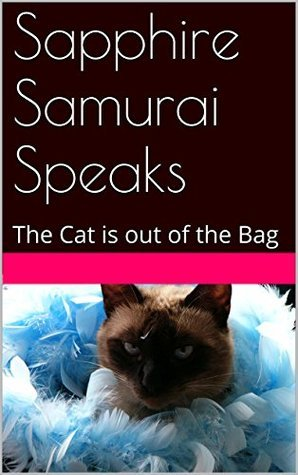 Sapphire Samurai Speaks: The Cat is out of the Bag Mary Bodel