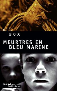 Meurtres En Bleu Marine  by  C.J. Box