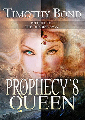 Prophecys Queen: An Epic Fantasy (Prequel to The Triadine Saga)  by  Timothy Bond