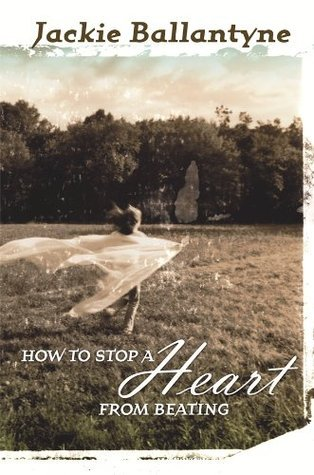 How to Stop a Heart from Beating  by  Jackie Ballantyne