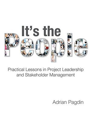 Its the People.: Practical lessons in project leadership and stakeholder management Dave Foxall