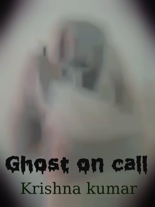 Ghost On Call: A Short Fantacy Science Fiction  by  Krishna kumar Mani