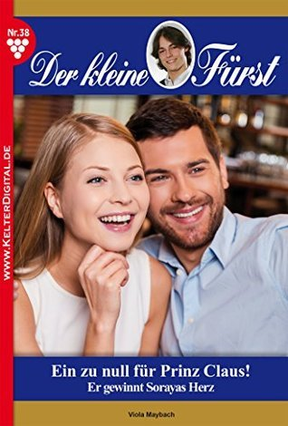 Eins zu null für Prinz Claus!: Der kleine Fürst 38 - Adelsroman  by  Viola Maybach