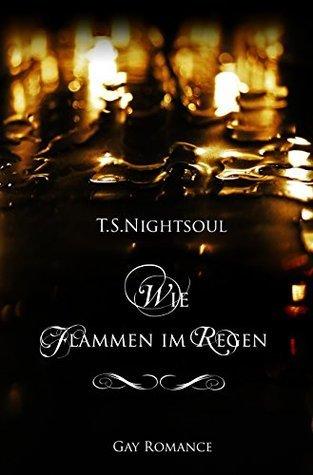 Wie Flammen im Regen  by  T.S. Nightsoul