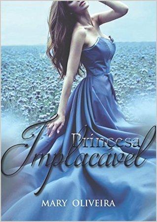 Princesa Implacável Mary Oliveira
