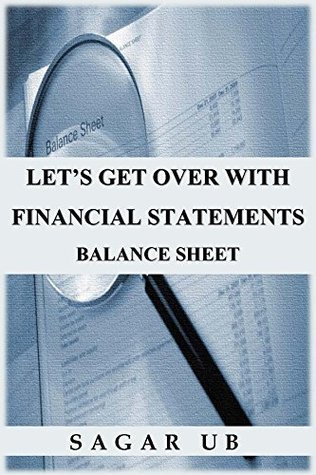 LETS GET OVER WITH FINANCIAL STATEMENTS: BALANCE SHEET  by  Sagar UB