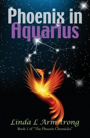 Phoenix In Aquarius (The Phoenix Chronicles Book 1)  by  Linda L. Armstrong
