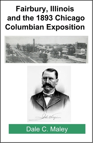 Fairbury, Illinois and the 1893 Chicago Columbian Exposition  by  Dale Maley