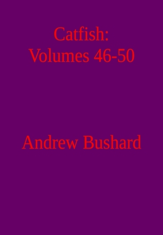 Catfish: Volumes 46-50 Andrew Bushard