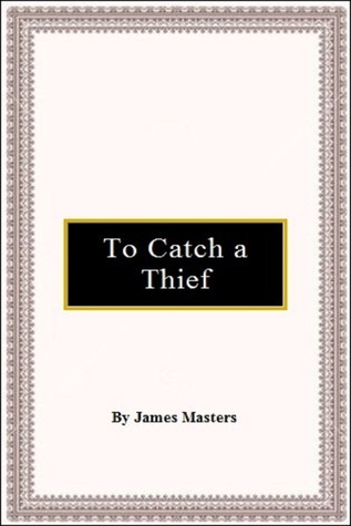 To Catch a Thief  by  James Masters