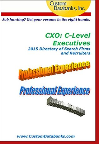CXO: C-Level Executives 2015 Directory of Search Firms and Recruiters  by  Jane Lockshin