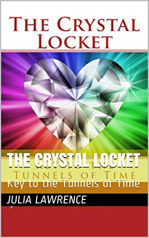 The Crystal Locket: Key to the Tunnels of Time  by  Julia Lawrence